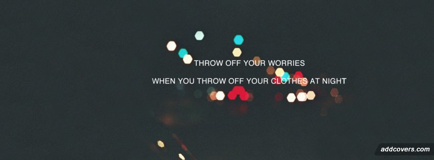 Throw off your worries {Advice Quotes Facebook Timeline Cover Picture, Advice Quotes Facebook Timeline image free, Advice Quotes Facebook Timeline Banner}