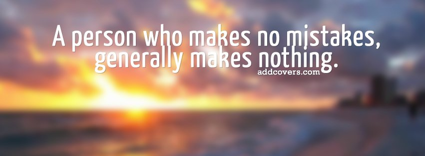 Person who makes no mistakes Facebook Covers