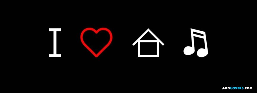 I love house music Facebook Covers