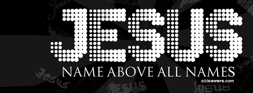 Name above all names Facebook Covers