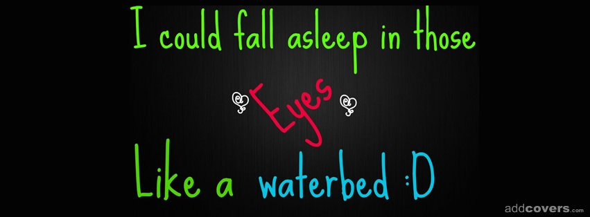 I could fall asleep in those eyes Facebook Covers