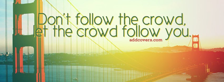 Dont follow the crowd {Advice Quotes Facebook Timeline Cover Picture, Advice Quotes Facebook Timeline image free, Advice Quotes Facebook Timeline Banner}