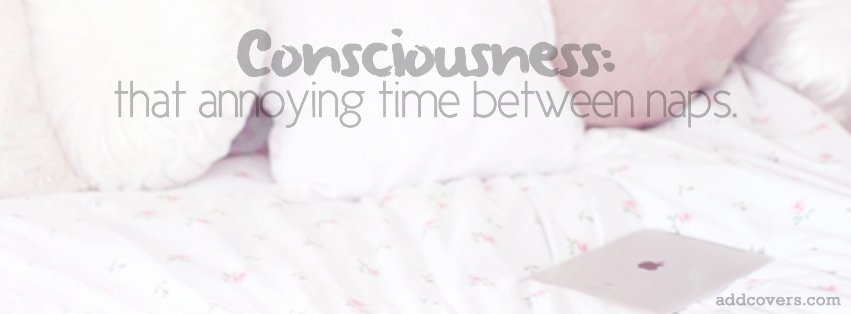 Consciousness {Funny Quotes Facebook Timeline Cover Picture, Funny Quotes Facebook Timeline image free, Funny Quotes Facebook Timeline Banner}