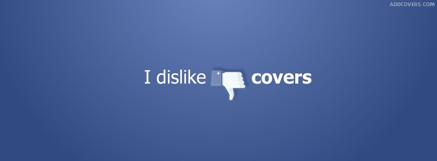 I dislike covers {Other Facebook Timeline Cover Picture, Other Facebook Timeline image free, Other Facebook Timeline Banner}