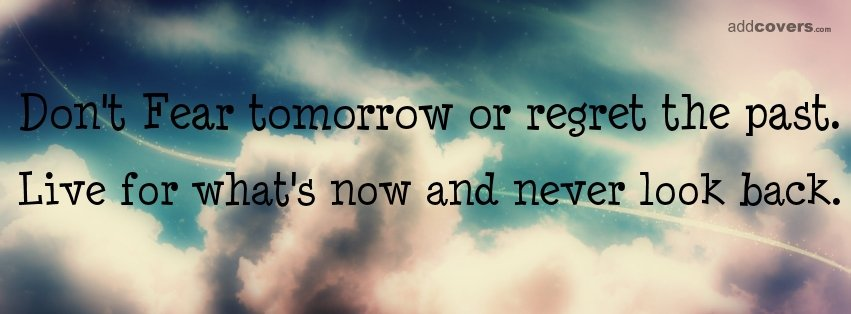 Don't fear tomorrow Facebook Covers