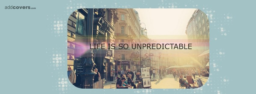 Life is so unpredictable {Life Quotes Facebook Timeline Cover Picture, Life Quotes Facebook Timeline image free, Life Quotes Facebook Timeline Banner}