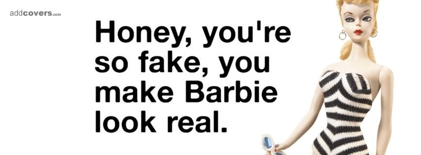 You make barbie look real {Funny Quotes Facebook Timeline Cover Picture, Funny Quotes Facebook Timeline image free, Funny Quotes Facebook Timeline Banner}