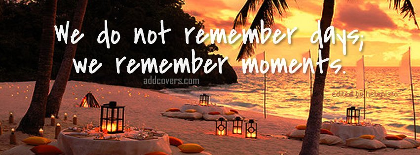 We remember moments Facebook Covers