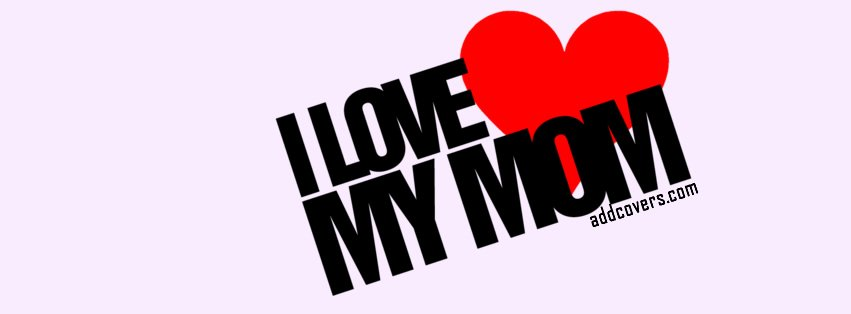 I love my Mom {Holidays Facebook Timeline Cover Picture, Holidays Facebook Timeline image free, Holidays Facebook Timeline Banner}