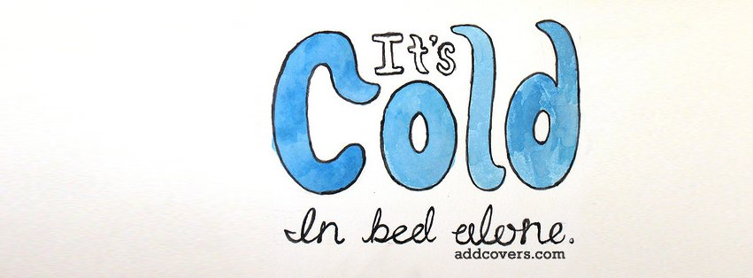 Its cold in bed alone {Word Pictures Facebook Timeline Cover Picture, Word Pictures Facebook Timeline image free, Word Pictures Facebook Timeline Banner}