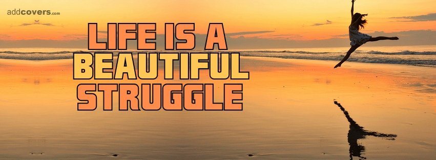Life is a beautiful struggle {Life Quotes Facebook Timeline Cover Picture, Life Quotes Facebook Timeline image free, Life Quotes Facebook Timeline Banner}