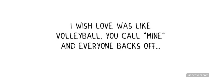 I wish love was like volleyball Facebook Covers for Timeline.