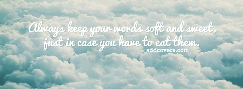 Keep your words soft and sweet {Advice Quotes Facebook Timeline Cover Picture, Advice Quotes Facebook Timeline image free, Advice Quotes Facebook Timeline Banner}