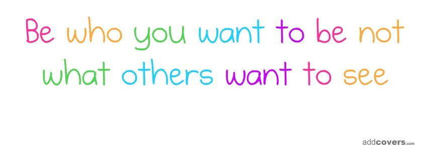 Be who you want to be Facebook Covers