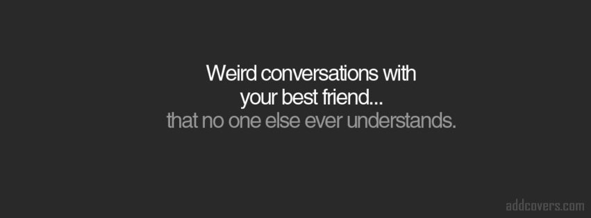 Weird Conversations {Friendship Facebook Timeline Cover Picture, Friendship Facebook Timeline image free, Friendship Facebook Timeline Banner}