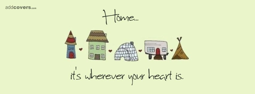 Home is where your heart is {Life Quotes Facebook Timeline Cover Picture, Life Quotes Facebook Timeline image free, Life Quotes Facebook Timeline Banner}