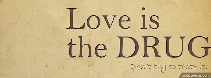 Love is a drug Facebook Covers