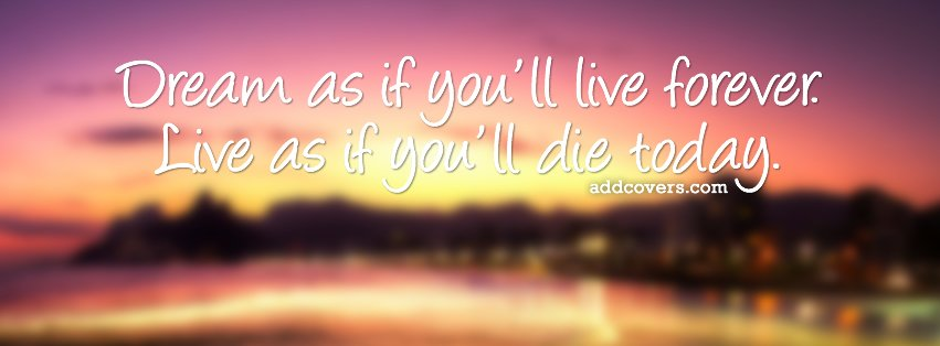 Dream as if you'll live forever Facebook Covers