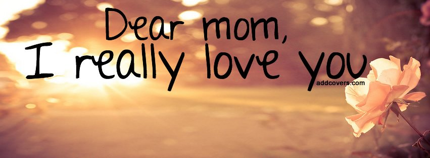 I really love you mom Facebook Covers