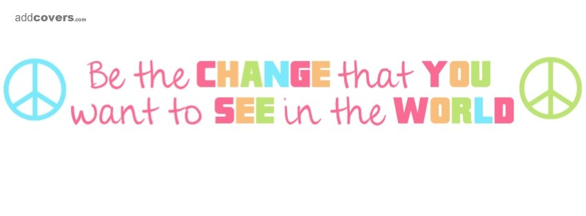 Be the Change Facebook Covers