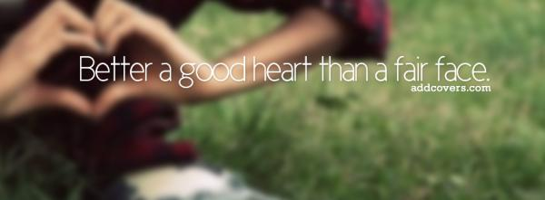 Better a good heart than a fair face