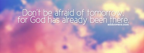 Don't be afraid of tomorrow