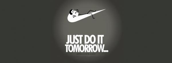 Just do it. Tomorrow.