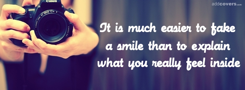 It's easier to fake a smile Facebook Covers
