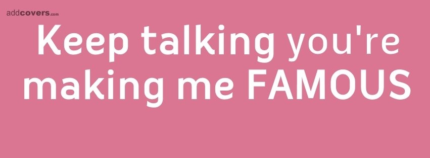 Keep talking {Funny Quotes Facebook Timeline Cover Picture, Funny Quotes Facebook Timeline image free, Funny Quotes Facebook Timeline Banner}