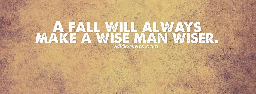 Fall makes you wiser {Life Quotes Facebook Timeline Cover Picture, Life Quotes Facebook Timeline image free, Life Quotes Facebook Timeline Banner}