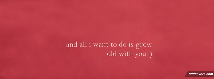 Grow old with you Facebook Covers
