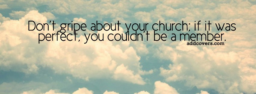 Dont gripe about your church Facebook Covers