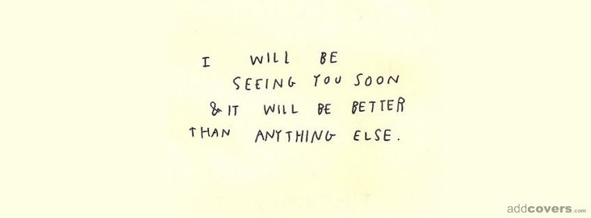 I will be seeing you soon {Random Stuff Facebook Timeline Cover Picture, Random Stuff Facebook Timeline image free, Random Stuff Facebook Timeline Banner}