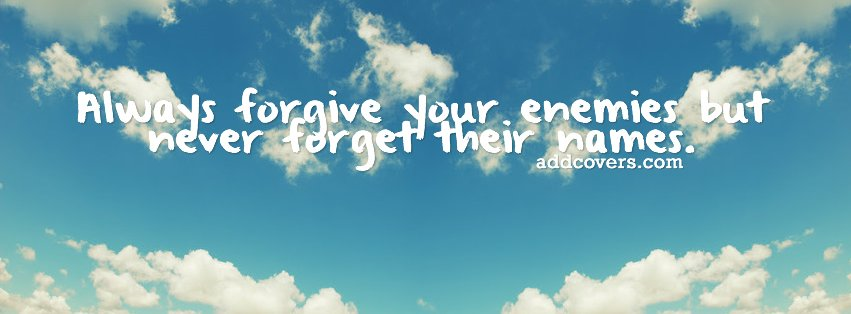 Forgive your enemies {Advice Quotes Facebook Timeline Cover Picture, Advice Quotes Facebook Timeline image free, Advice Quotes Facebook Timeline Banner}